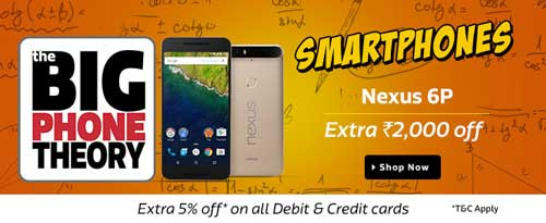 Flipkart Big Phone Theory Sale Nexus 6P at Extra Rs. 2000 Off
